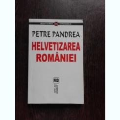 HELVETIZAREA ROMANIEI - PETRE PANDREA