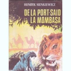 HENRYK SIENKIEWICZ - DE LA PORT-SAID LA MOMBASA