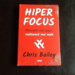 Hiper Focus. Munceste mai putin realizeaza mai mult - Chris Bailey