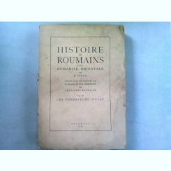 HISTOIRE DES ROUMAINS ET DE LA ROMANITE ORIENTALE - N. IORGA VOL.III/LES FONDATEURS D'ETAT