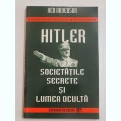 HITLER , SOCIETATILE SECRETE SI LUMEA OCULTA de KEN ANDERSON , 1996