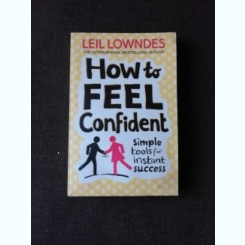 HOW TO FEEL CONFIDENT - LEIL LOWNDES  (CARTE IN LIMBA ENGLEZA)
