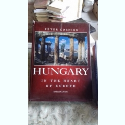HUNGARY IN THE HEART OF EUROPE - PETER KORNISS  (UNGARIA IN INIMA EUROPEI)
