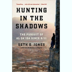 HUNTING IN THE SHADOWS. THE PURSUIT OF AL QA'IDA SINCE 9/11 - SETH G. JONES   (CARTE IN LIMBA ENGLEZA)