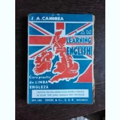 I AM LEARNING ENGLISH, CURS PRACTIC DE LIMBA ENGLEZA - J.A. CANDREA