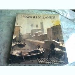 I NAVIGLI MILANESI. STORIA E PROSPETTIVI - TORI CELONA  (ALBUM FOTO. TEXT IN LIMBA ITALIANA)