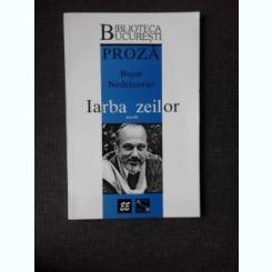 IARBA ZEILOR - BUJOR NEDELCOVICI  (NUVELE)