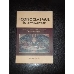 ICONOCLASMUL IN ACTUALITATE - MIHAELA PALADE