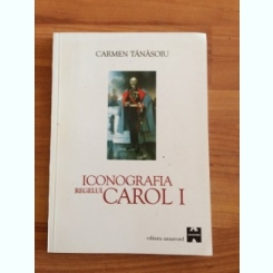 ICONOGRAFIA REGELUI CAROL1-CARMEN TANASOIU