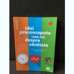 Idei preconcepute (sau nu) despre sanatate - Prof. Jacques Belighiti, Annette Vezin