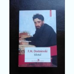 IDIOTUL - F.M. DOSTOIEVSKI