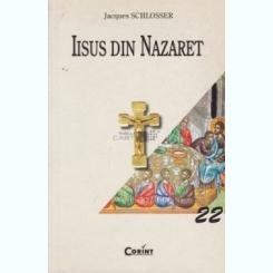 Iisus Din Nazaret - Jacques Schlosser , CORINT 2003