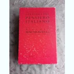IL CLASSICI DEL PENSIERO ITALIANO - NICCOLO MACHIAVELLI  (CARTE IN LIMBA ITALIANA)