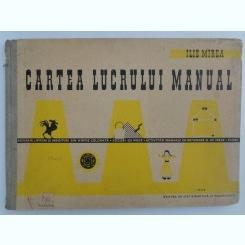 ILIE MIREA - CARTEA LUCRULUI MANUAL * VOL 1 ( DECUPAJE,BETISOARE,ETC )- 1958