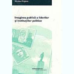Imaginea publica a liderilor si institutiilor politice-NICOLAE FRIGIOIU