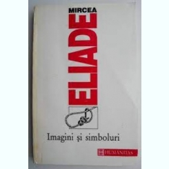 Imagini si simboluri - Mircea Eliade