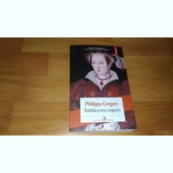 IMBLANZIREA REGINEI - PHILIPPA GREGORY