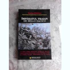 IMPARATUL TRAIAN, DE BELLO DACICO - VIORICA STAVILA