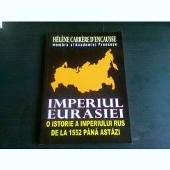 IMPERIUL EURASIEI. O ISTORIE A IMPERIULUI RUS DE LA 1552 PANA ASTAZI - HELENE CARRERE D'ENCAUSSE