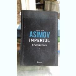 IMPERIUL. O PIATRA PE CER - ISAAC ASIMOV