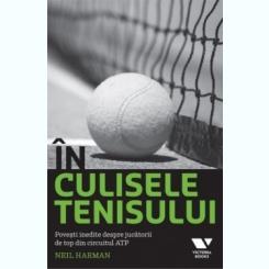 In culisele tenisului. Povesti inedite despre jucatorii de top din circuitul ATP Neil Harman