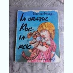 IN ORASUL POC - IN - PLIC de NICOLAE NEAGU , ilustratii de DOINA BOTEZ