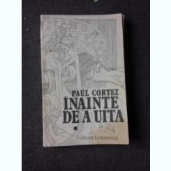 INAINTE  DE A UITA - PAUL CORTEZ  (CU DEDICATIA AUTORULUI PENTRU PETRU VINTILA)