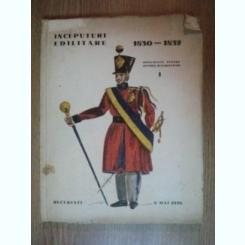 INCEPUTURI EDILITARE 1830 - 1832. VOL I: DOCUMENTE PENTRU ISTORIA BUCURESTILOR de EMIL VIRTOSU, HORIA OPRESCU, ION VIRTOSU 1936