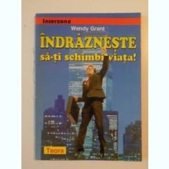 INDRAZNESTE SA-TI SCHIMBI VIATA - WENDY GRANT