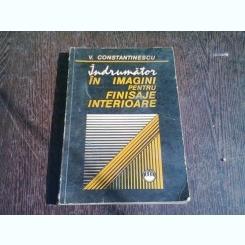 INDRUMATOR IN IMAGINI PENTRU FINISAJE INTERIOARE -V.CONSTANTINESCU