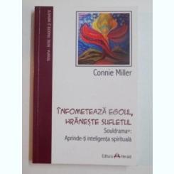 INFOMETEAZA EGOUL , HRANESTE SUFLETUL , SOULDRAMA , APRINDE-TI INTELIGENTA SPIRITUALA de CONNIE MILLER , 2013