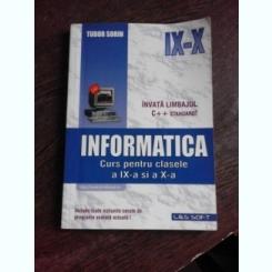 INFORMATICA, CURS PENTRU CLASELE  A IX-A SI A X-A - TUDOR SORIN
