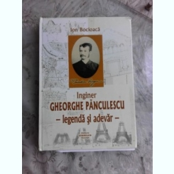 INGINER GHEORGHE PANCULESCU, LEGENDA SI ADEVAR - ION BOCIOACA  (CONTINE SI O SCRISOARE A AUTORULUI)