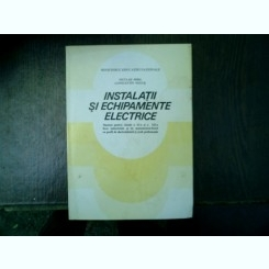 Instalatii si echipamente electrice Manual pentru clasele a XI-a si a XII-a licee industriale si de matematica-fizica cu profil de electrotehnica si scoli profesionale - Niculae Mira si Constantin Negus