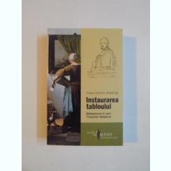 INSTAURAREA TABLOULUI , METAPICTURA IN ZORII TIMPURILOR MODERNE de VICTOR IERONIM STOICHITA , 2012
