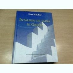 INTALNIRI DE TAINA DIN GRECIA - ION BRAD  (DEDICATIE)