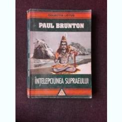INTELEPCIUNEA SUPRAEULUI - PAUL BRUNTON