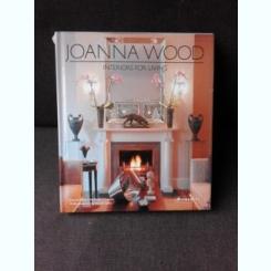 INTERIORS FOR LIVING - JOANNA WOOD  (TEXT IN LIMBA ENGLEZA)
