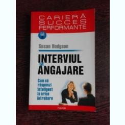 INTERVIUL DE ANGAJARE, CUM SA RASPUNZI INTELIGENT LA ORICE INTREBARE - SUSAN HODGSON