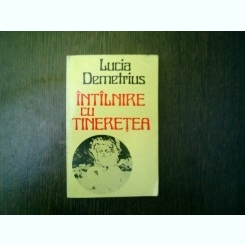 Intilnire cu tineretea - Lucia Demetrius