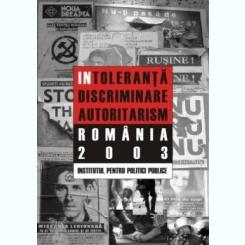 INTOLERANTA, DISCRIMINARE, EXTREMISM, ROMANIA 2003 - COLECTIV DE AUTORI