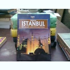 Intregul Istanbul- Orasul civilizatiilor - Erdem Yucel
