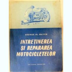 INTRETINEREA SI REPARAREA MOTOCICLETELOR,BUCURESTI 1956-GEORGE AL.MAYER