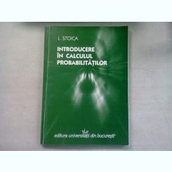 INTRODUCERE IN CALCULUL PROBABILITATILOR - L. STOICA