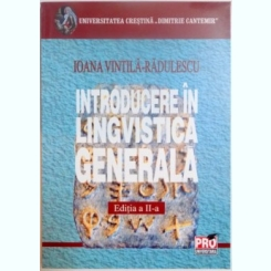 INTRODUCERE IN LINGVISTICA GENERALA DE IOANA VINTILA RADULESCU , EDITIA A II A , 2006
