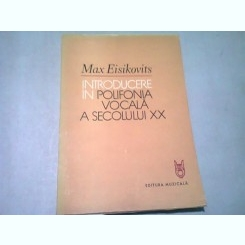 INTRODUCERE IN POLIFONIA VOCALA A SECOLULUI XX - MAX EISIKOVITS