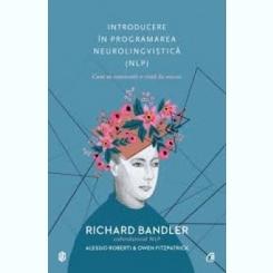 INTRODUCERE IN PROGRAMAREA NEUROLINGVISTICA , RICHARD BANDLER