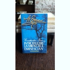 INTRODUCERE LA MIRACOLUL EMINESCIAN - CONSTANTIN NOICA