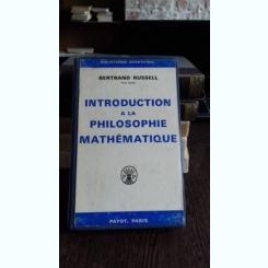 INTRODUCTION A LA PHILOSOPHIE MATHEMATIQUE - BERTRAND RUSSELL  (INTRODUCERE IN FILOSOFIA MATEMATICII)