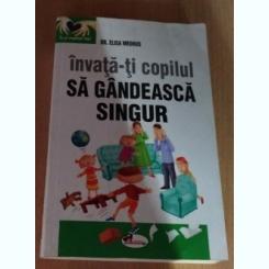 INVATATA-TI COPILUL SA GANDEASCA SINGUR - DR. ELISA MEDHUS